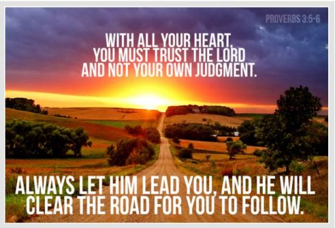 Proverbs 3_5-6 Let Him Lead You, He Will Clear the Road