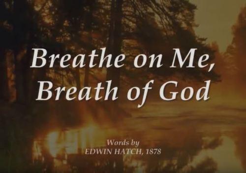 Breathe on me, breath of God (3)